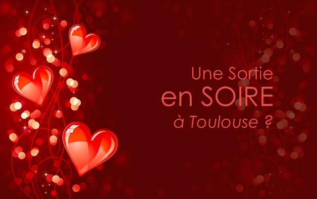 Toutes les SORTIES en SOIRÉE pour la SAINT-VALENTIN à Toulouse